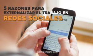 5 razones para externalizar el trabajo en redes sociales