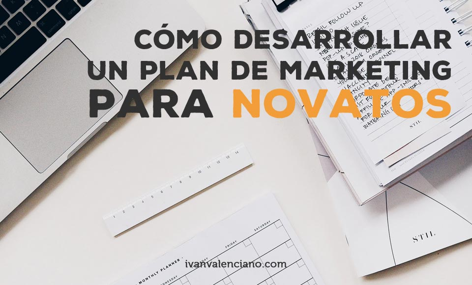 Como desarrollar un plan de marketing para novatos