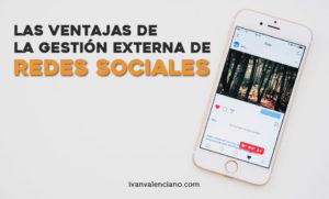 Las ventajas de la gestión externa de redes sociales