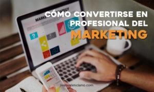 Cómo convertirse en profesional del marketing