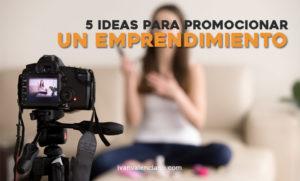 Ideas para promocionar un emprendimiento