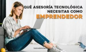 Qué asesoría tecnológica necesitas como emprendedor