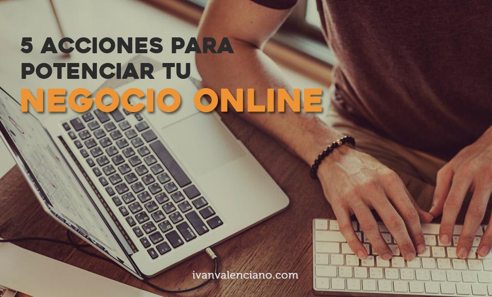 5 acciones para potenciar tu negocio online