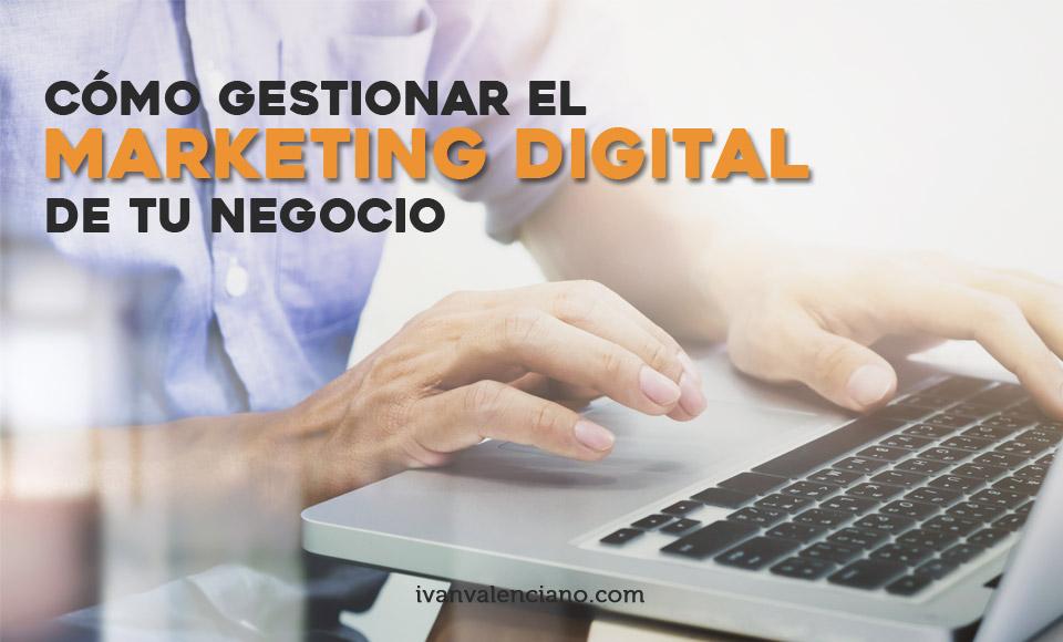 Cómo gestionar el marketing digital de tu negocio