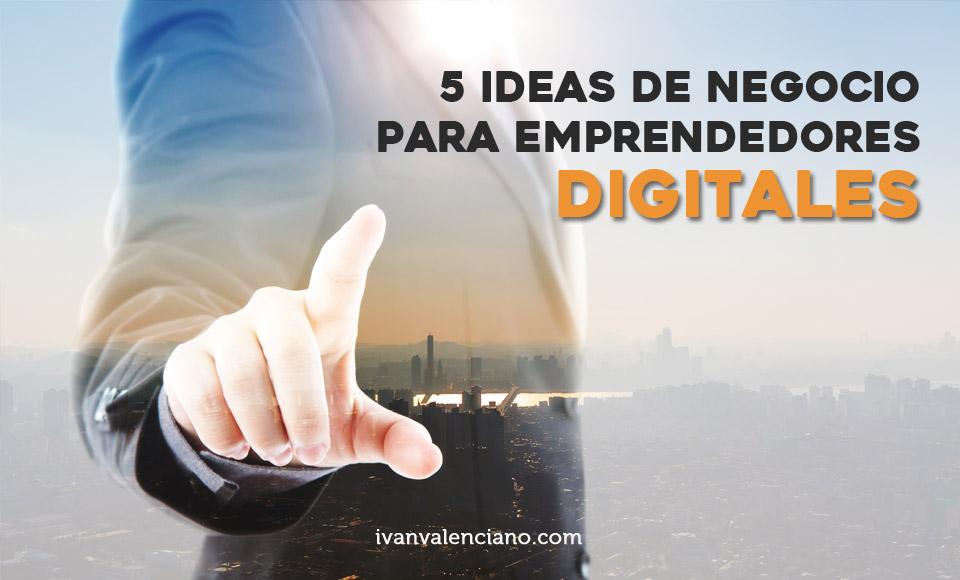 5 ideas de negocio para emprendedores digitales