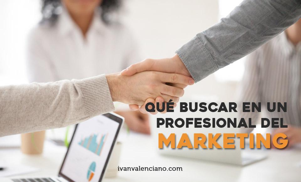 Qué buscar en un profesional del marketing