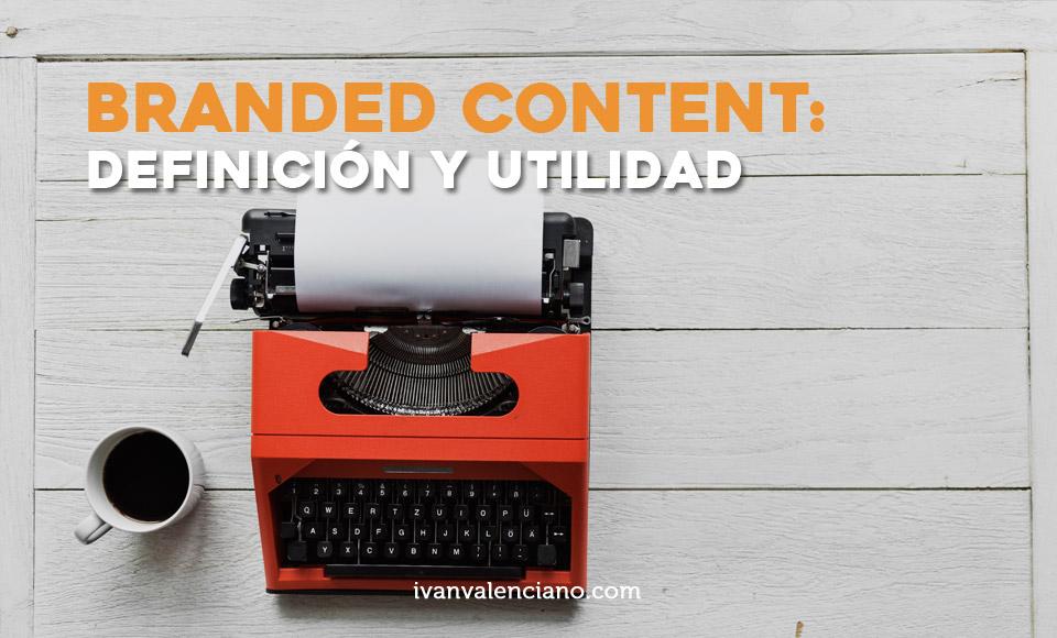 Branded content definición y utilidad