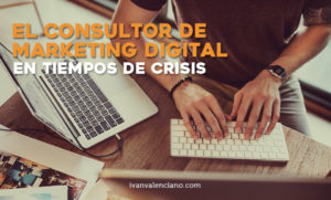 La figura del consultor de marketing digital en tiempos de crisis
