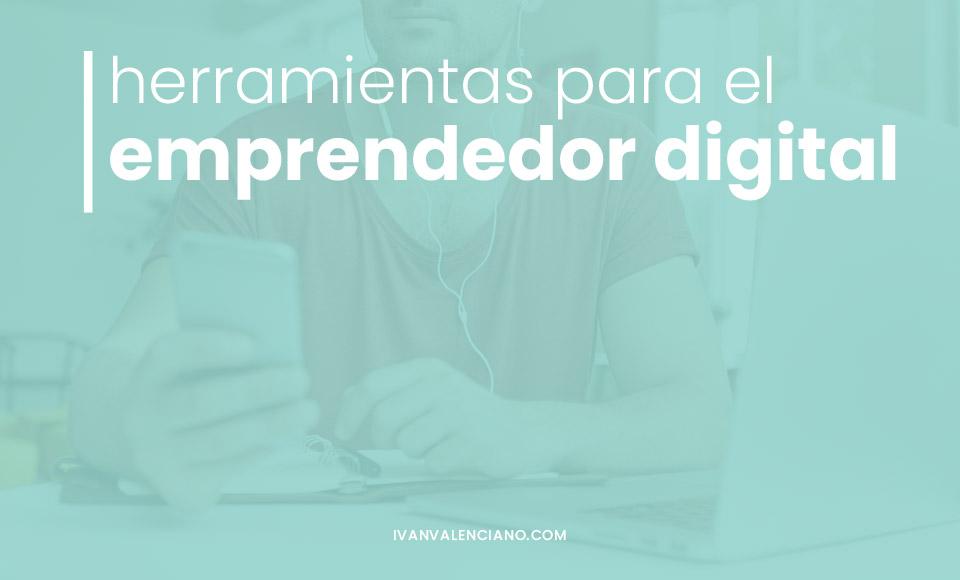 7 herramientas recomendables para el emprendedor digital