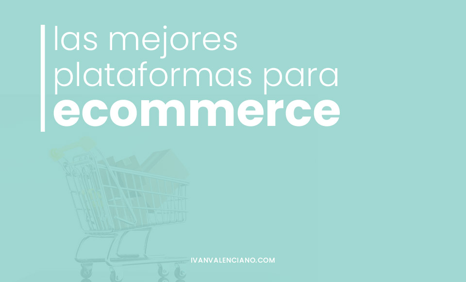 Tipos de plataformas de ecommerce: ¿cuál elegir?