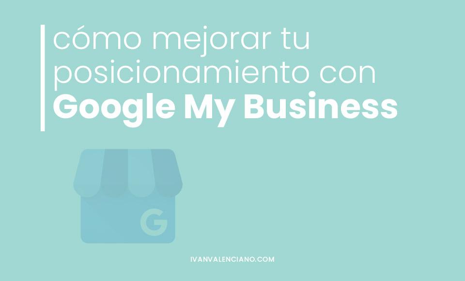 Cómo mejorar tu posicionamiento con Google My Business