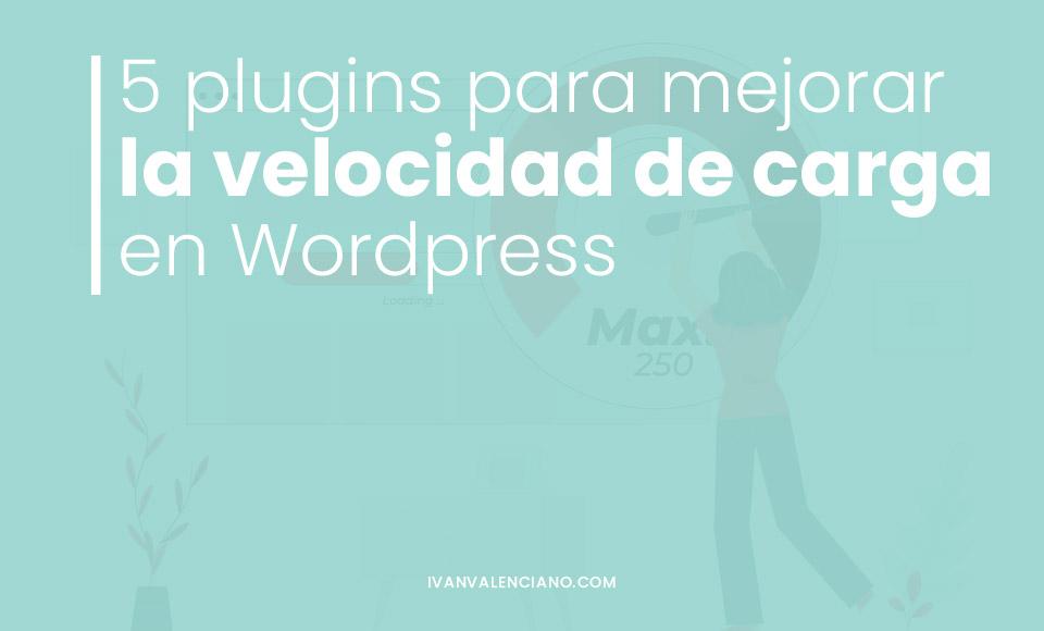 5 plugins para mejorar la velocidad de carga en WordPress