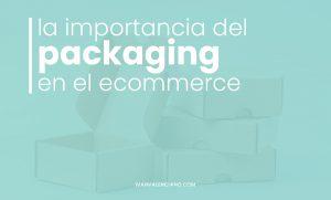 La importancia del packaging en el ecommerce actual